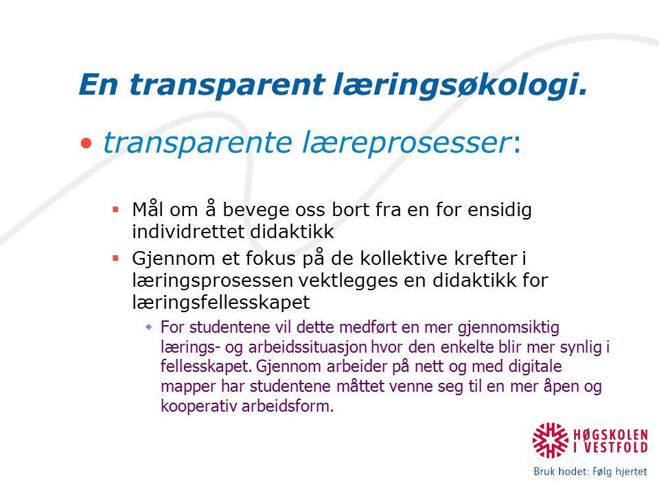 En transparent læringsøkologi. transparente læreprosesser:  Mål om å bevege oss bort fra en for ensidig individrettet didaktikk  Gjennom et fokus på