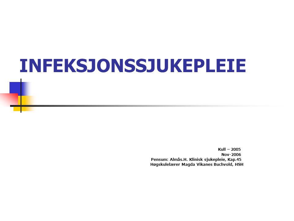 INFEKSJONSSJUKEPLEIE Kull – 2005 Nov-2006 Pensum: Almås.H. Klinisk sjukepleie, Kap.45 Høgskulelærer Magda Vikanes Buchvold, HSH