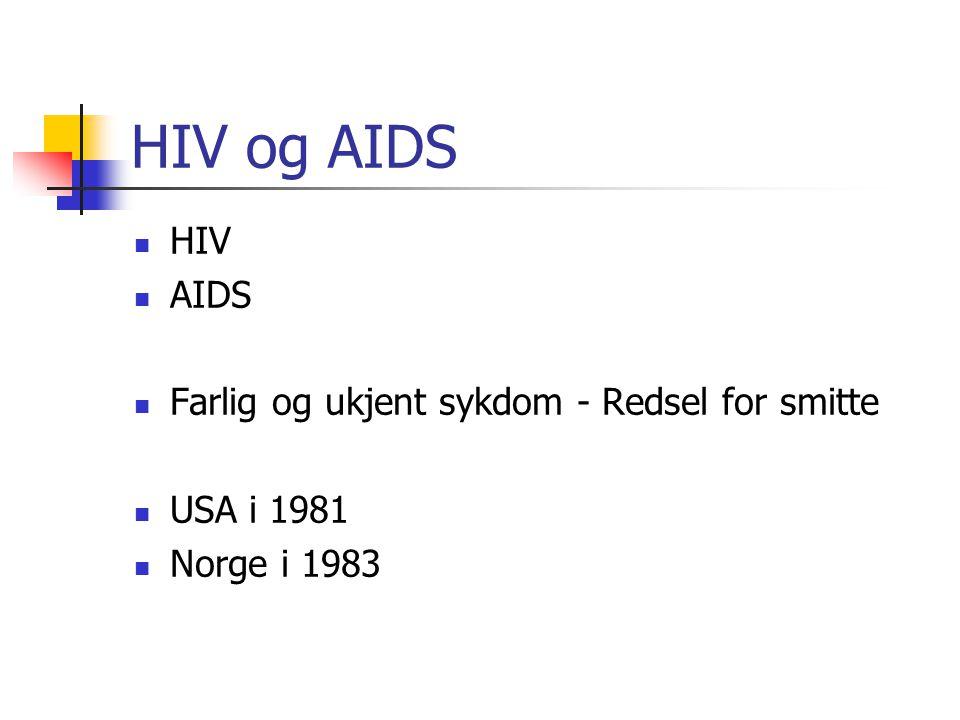 HIV og AIDS HIV AIDS Farlig og ukjent sykdom - Redsel for smitte USA i 1981 Norge i 1983