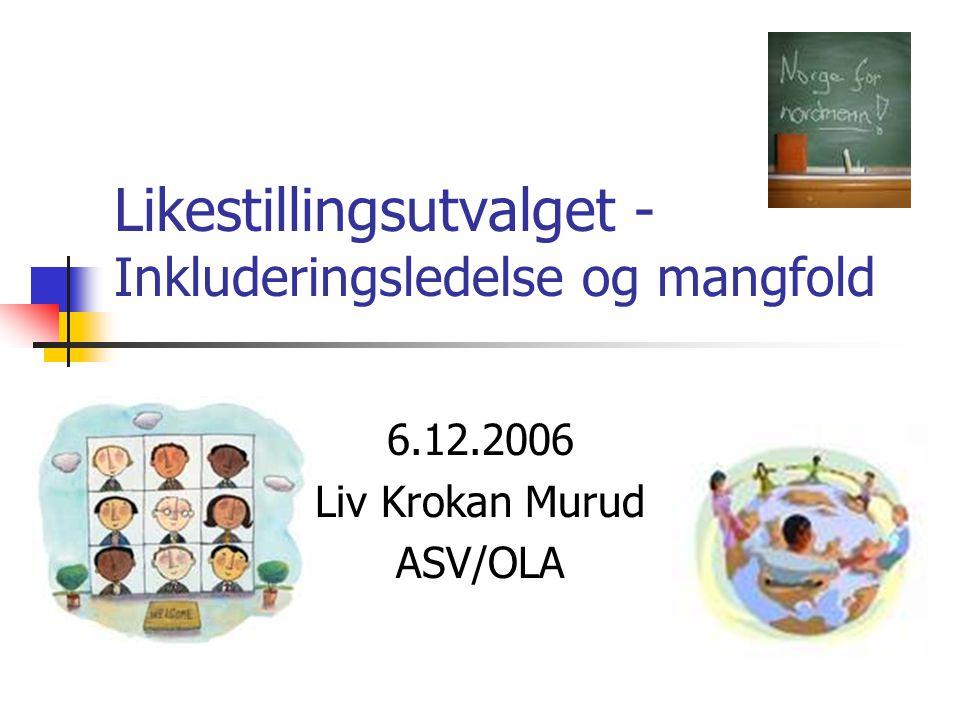 Likestillingsutvalget - Inkluderingsledelse og mangfold 6.12.2006 Liv Krokan Murud ASV/OLA