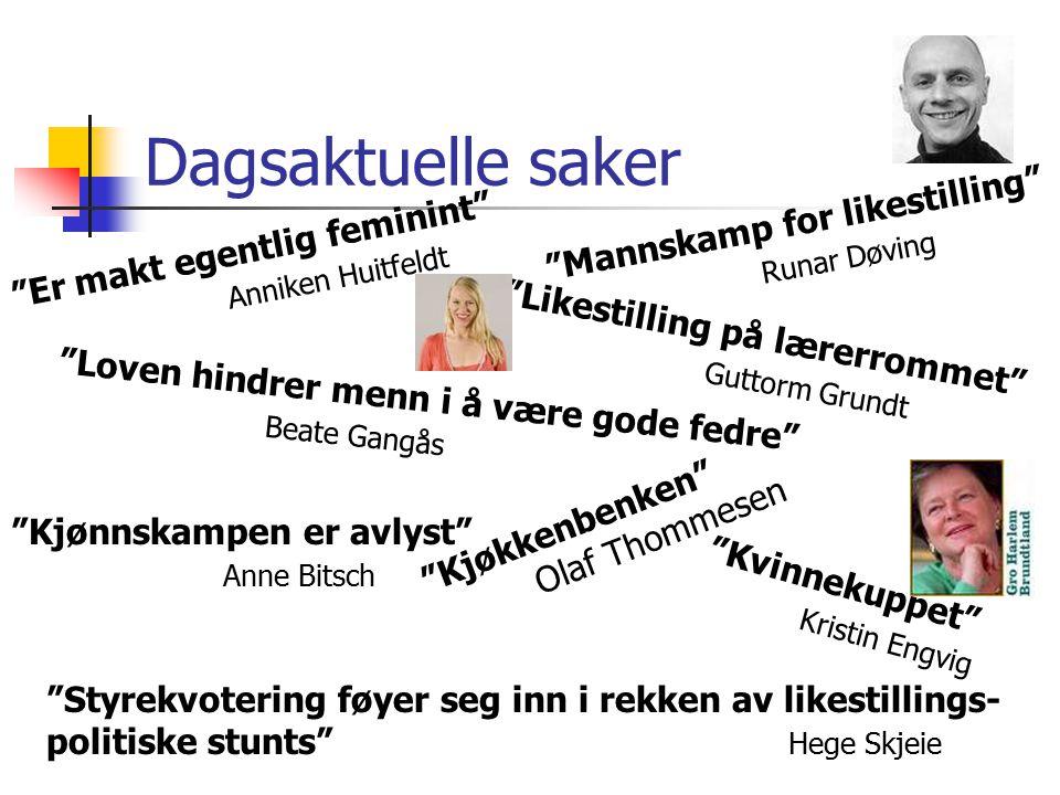 """Dagsaktuelle saker """"Er makt egentlig feminint"""" Anniken Huitfeldt """"Likestilling på lærerrommet"""" Guttorm Grundt """"Mannskamp for likestilling"""" Runar Døvin"""