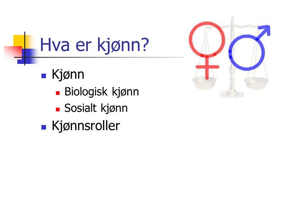 Hva er kjønn Kjønn Biologisk kjønn Sosialt kjønn Kjønnsroller