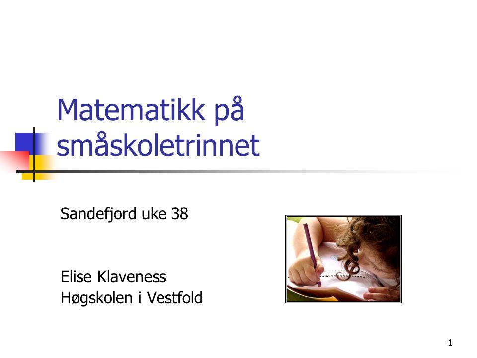 1 Matematikk på småskoletrinnet Sandefjord uke 38 Elise Klaveness Høgskolen i Vestfold