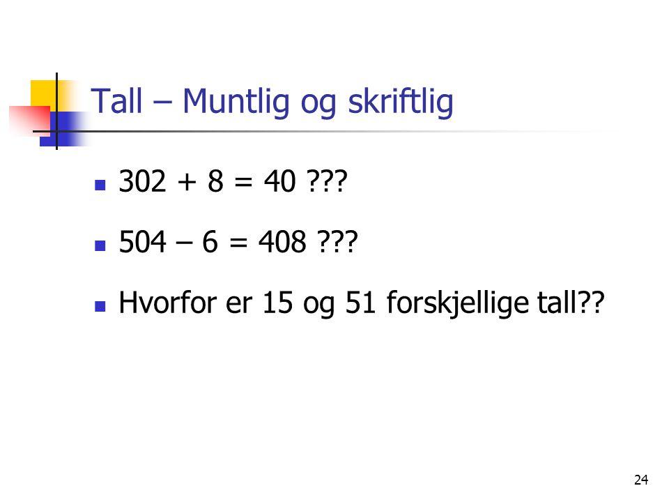 24 Tall – Muntlig og skriftlig 302 + 8 = 40 ??? 504 – 6 = 408 ??? Hvorfor er 15 og 51 forskjellige tall??