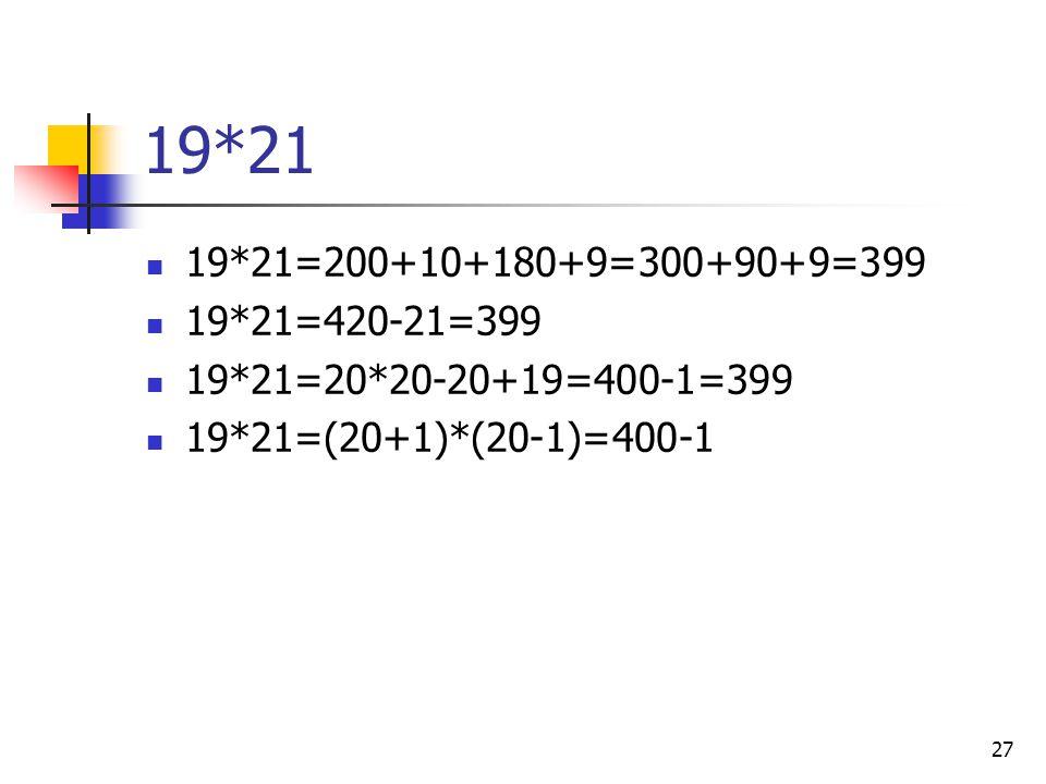 27 19*21 19*21=200+10+180+9=300+90+9=399 19*21=420-21=399 19*21=20*20-20+19=400-1=399 19*21=(20+1)*(20-1)=400-1