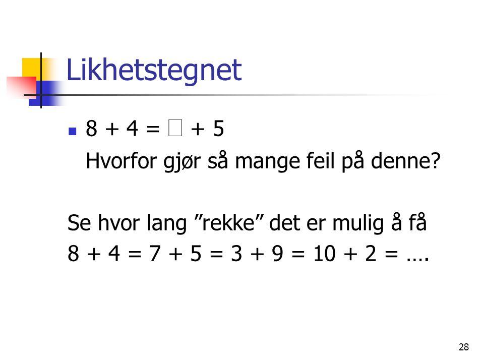 """28 Likhetstegnet 8 + 4 =  + 5 Hvorfor gjør så mange feil på denne? Se hvor lang """"rekke"""" det er mulig å få 8 + 4 = 7 + 5 = 3 + 9 = 10 + 2 = …."""