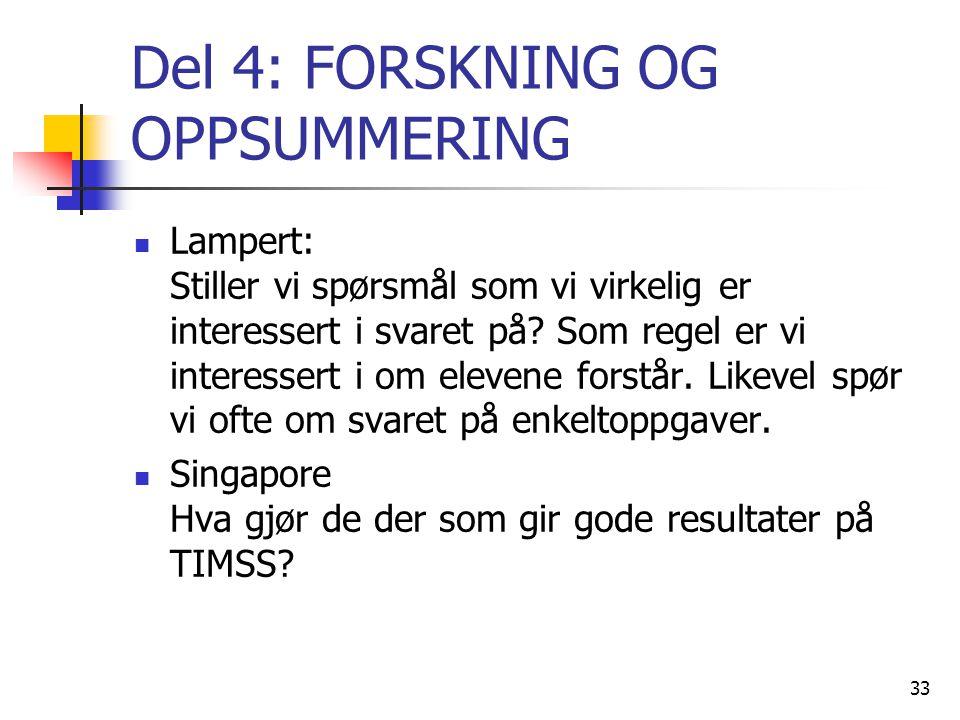 33 Del 4: FORSKNING OG OPPSUMMERING Lampert: Stiller vi spørsmål som vi virkelig er interessert i svaret på? Som regel er vi interessert i om elevene