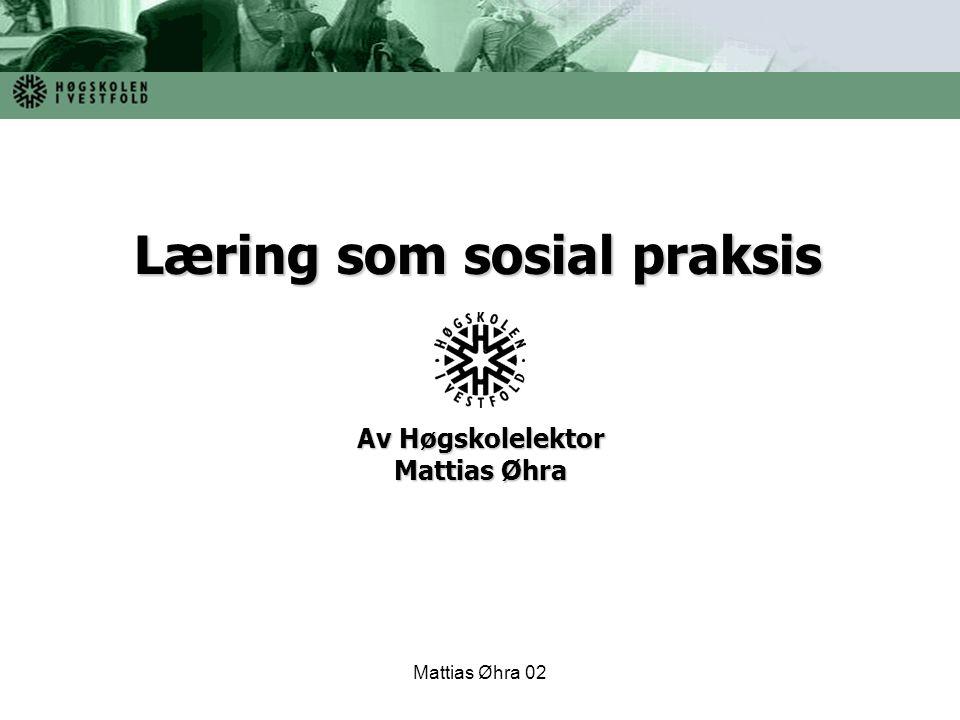 Mattias Øhra 02 Læring betraktes som en kulturaliseringsprosess inn i et sosialt fellesskap.