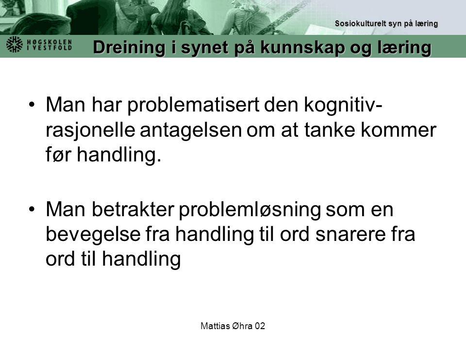 Mattias Øhra 02 Man har problematisert den kognitiv- rasjonelle antagelsen om at tanke kommer før handling. Man betrakter problemløsning som en bevege