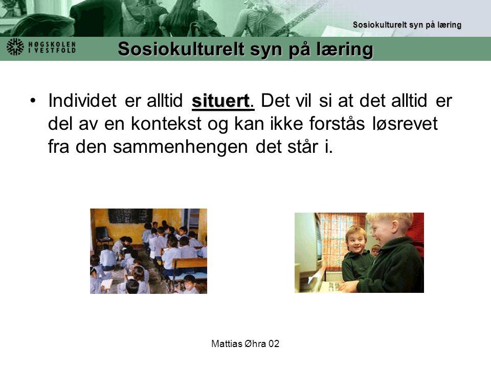 Mattias Øhra 02 situertIndividet er alltid situert. Det vil si at det alltid er del av en kontekst og kan ikke forstås løsrevet fra den sammenhengen d
