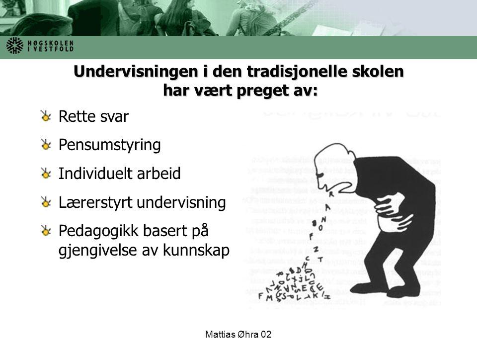Mattias Øhra 02 Rette svar Pensumstyring Individuelt arbeid Lærerstyrt undervisning Pedagogikk basert på gjengivelse av kunnskap Undervisningen i den