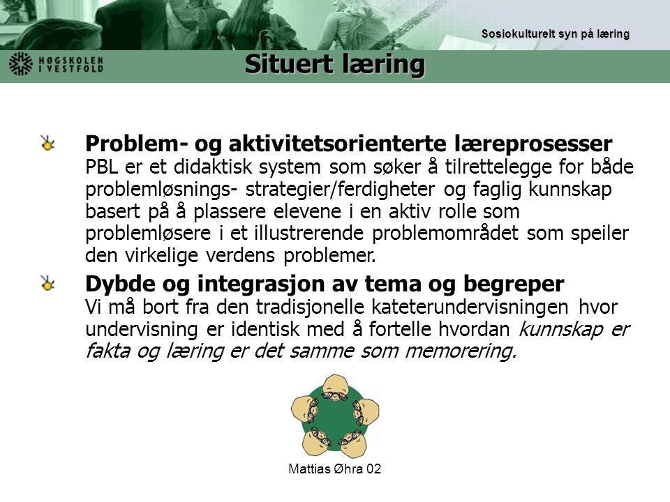 Mattias Øhra 02 Problem- og aktivitetsorienterte læreprosesser PBL er et didaktisk system som søker å tilrettelegge for både problemløsnings- strategi