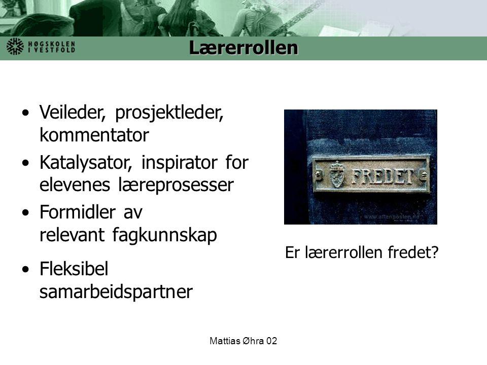 Mattias Øhra 02 Veileder, prosjektleder, kommentator Katalysator, inspirator for elevenes læreprosesser Formidler av relevant fagkunnskap Fleksibel sa