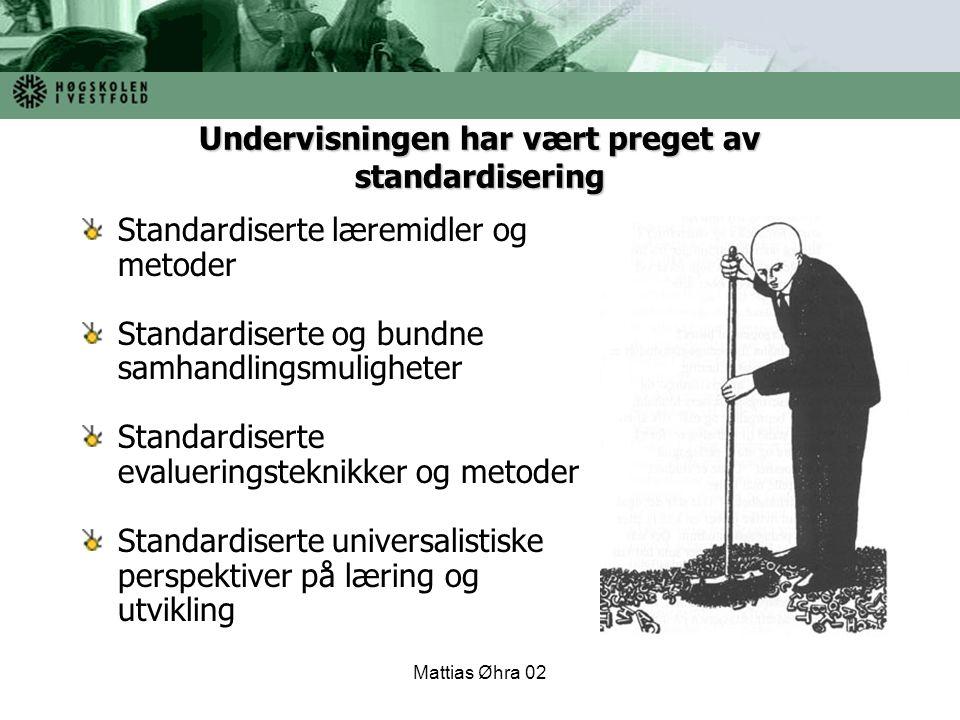 Mattias Øhra 02 Standardiserte læremidler og metoder Standardiserte og bundne samhandlingsmuligheter Standardiserte evalueringsteknikker og metoder St