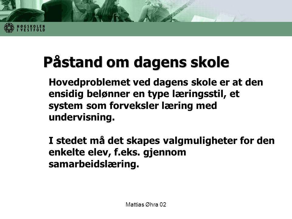 Mattias Øhra 02 Hovedproblemet ved dagens skole er at den ensidig belønner en type læringsstil, et system som forveksler læring med undervisning. I st