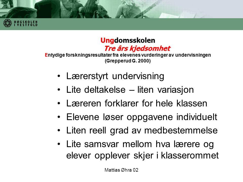 Mattias Øhra 02 Ungdomsskolen Tre års kjedsomhet E ntydige forskningsresultater fra elevenes vurderinger av undervisningen (Grepperud G. 2000) Lærerst