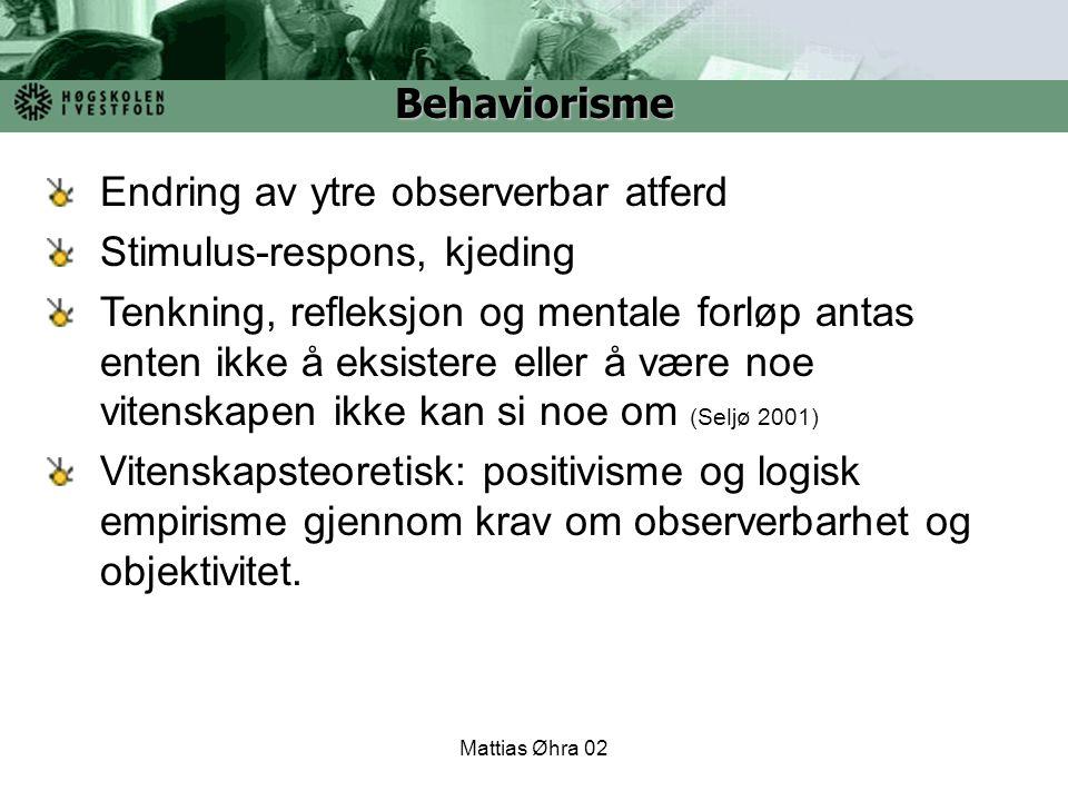 Mattias Øhra 02 Endring av ytre observerbar atferd Stimulus-respons, kjeding Tenkning, refleksjon og mentale forløp antas enten ikke å eksistere eller