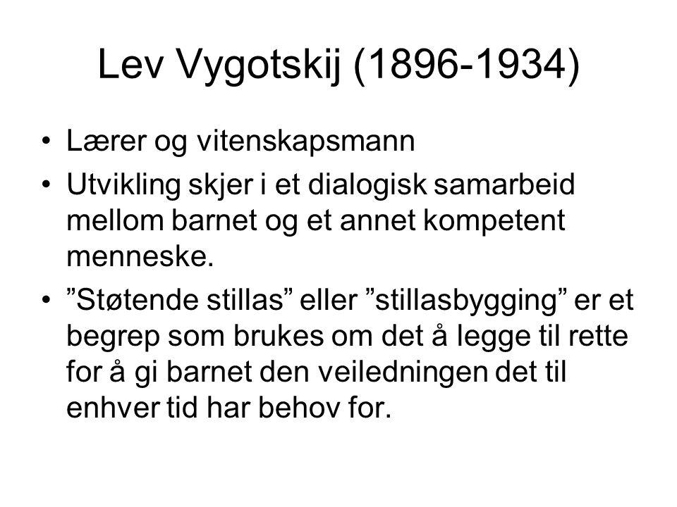 """Lev Vygotskij (1896-1934) Lærer og vitenskapsmann Utvikling skjer i et dialogisk samarbeid mellom barnet og et annet kompetent menneske. """"Støtende sti"""