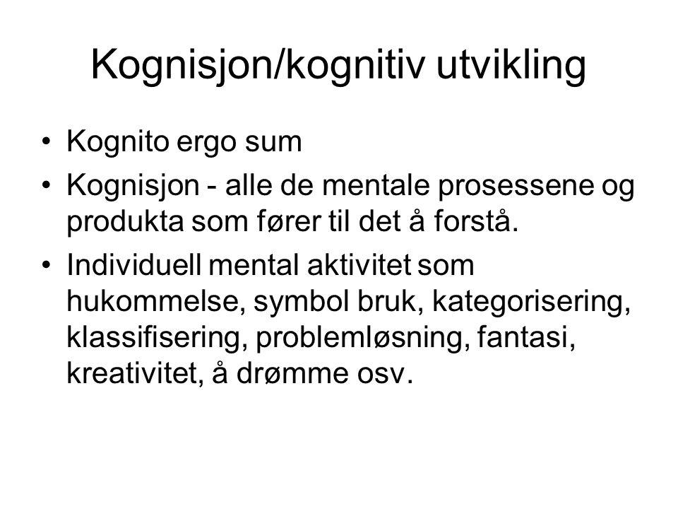 Kognisjon/kognitiv utvikling Kognito ergo sum Kognisjon - alle de mentale prosessene og produkta som fører til det å forstå. Individuell mental aktivi