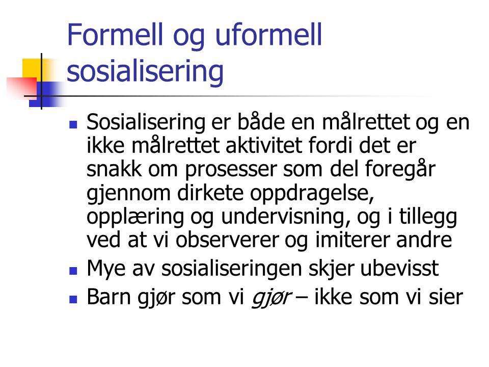 Formell og uformell sosialisering Sosialisering er både en målrettet og en ikke målrettet aktivitet fordi det er snakk om prosesser som del foregår gj