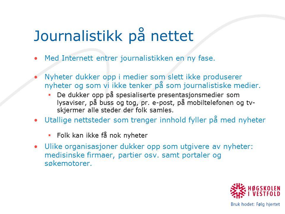 Journalistikk på nettet Med Internett entrer journalistikken en ny fase. Nyheter dukker opp i medier som slett ikke produserer nyheter og som vi ikke