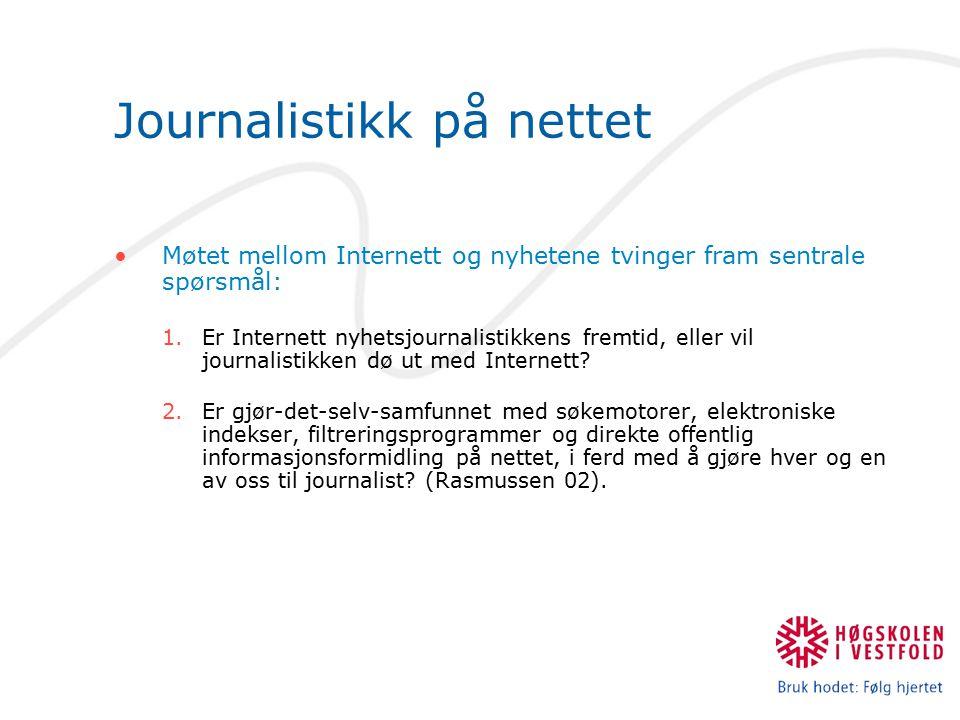 Journalistikk på nettet Møtet mellom Internett og nyhetene tvinger fram sentrale spørsmål: 1.Er Internett nyhetsjournalistikkens fremtid, eller vil jo