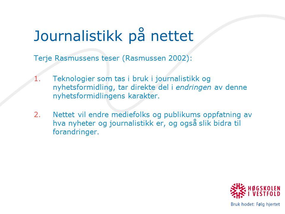 Journalistikk på nettet Terje Rasmussens teser (Rasmussen 2002): 1.Teknologier som tas i bruk i journalistikk og nyhetsformidling, tar direkte del i e