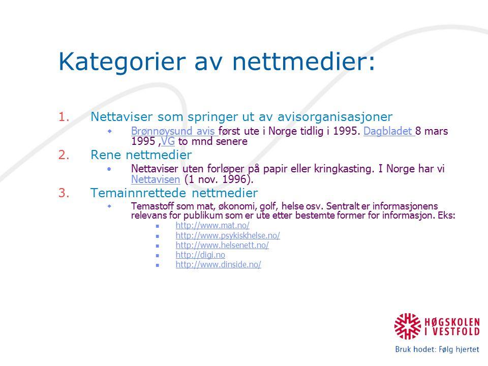 Kategorier av nettmedier: 1.Nettaviser som springer ut av avisorganisasjoner  Brønnøysund avis først ute i Norge tidlig i 1995. Dagbladet 8 mars 1995