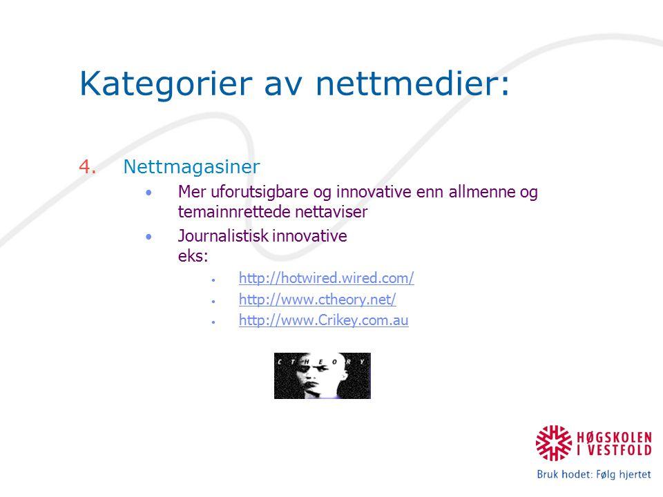 Kategorier av nettmedier: 4.Nettmagasiner Mer uforutsigbare og innovative enn allmenne og temainnrettede nettaviser Journalistisk innovative eks: http