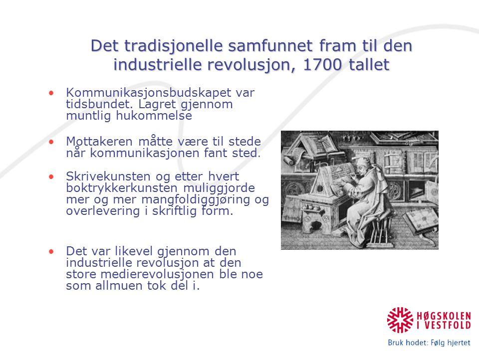 Det tradisjonelle samfunnet fram til den industrielle revolusjon, 1700 tallet Kommunikasjonsbudskapet var tidsbundet. Lagret gjennom muntlig hukommels