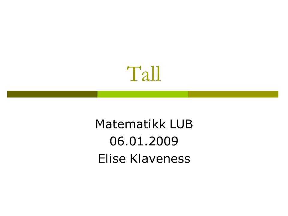 Tall Matematikk LUB 06.01.2009 Elise Klaveness