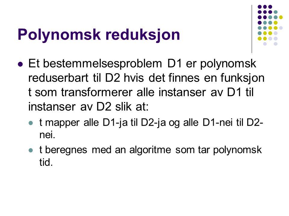 NP-komplette problemer NP-komplette problemer kan derfor brukes til å løse alle NP-problemer med ved hjelp av transformering transformeringsoverhead er i polynomisk tid Hvis det finnes ett NP-komplett problem som kan løses i polynomisk tid, da kan alle NP-problemer løses i polynomisk tid.