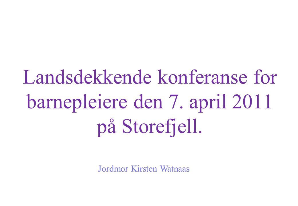 Landsdekkende konferanse for barnepleiere den 7. april 2011 på Storefjell. Jordmor Kirsten Watnaas