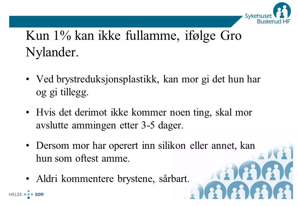 Kun 1% kan ikke fullamme, ifølge Gro Nylander. Ved brystreduksjonsplastikk, kan mor gi det hun har og gi tillegg. Hvis det derimot ikke kommer noen ti