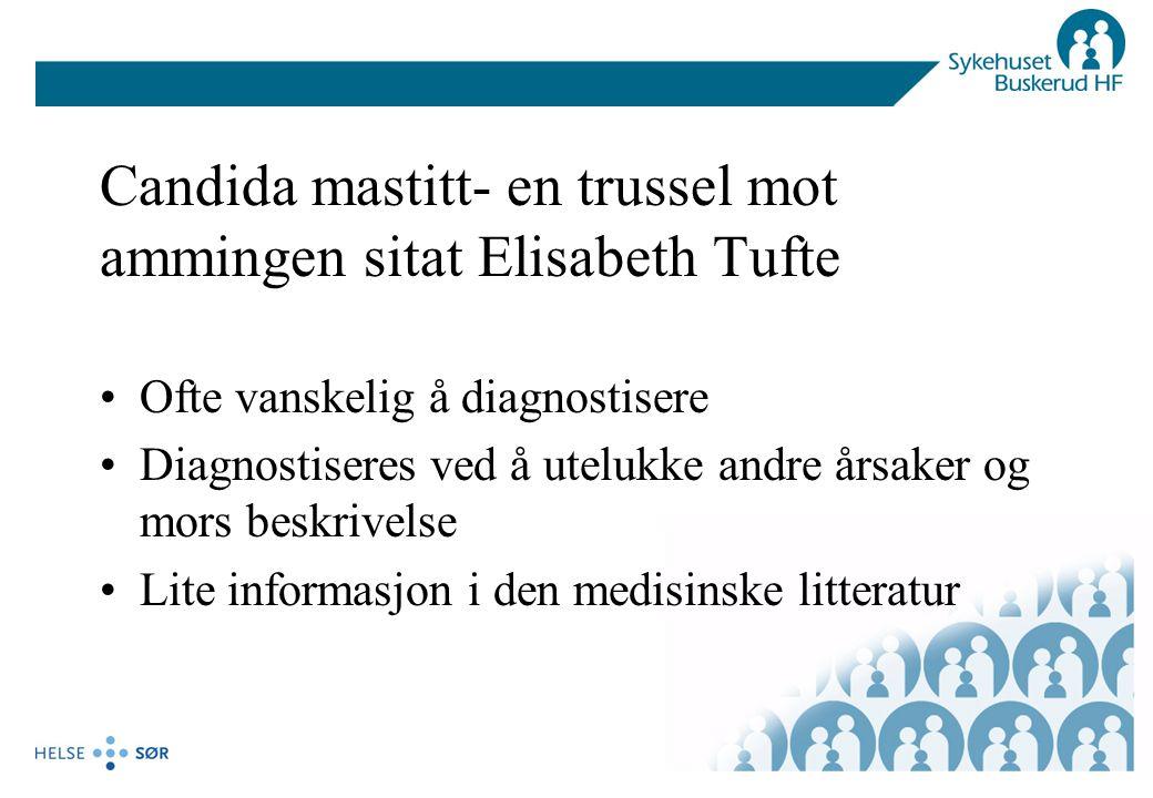 Candida mastitt- en trussel mot ammingen sitat Elisabeth Tufte Ofte vanskelig å diagnostisere Diagnostiseres ved å utelukke andre årsaker og mors besk