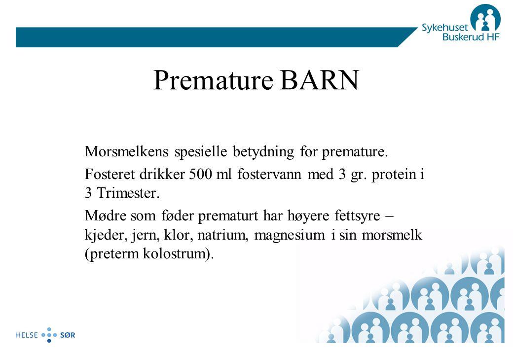 Premature BARN Morsmelkens spesielle betydning for premature. Fosteret drikker 500 ml fostervann med 3 gr. protein i 3 Trimester. Mødre som føder prem
