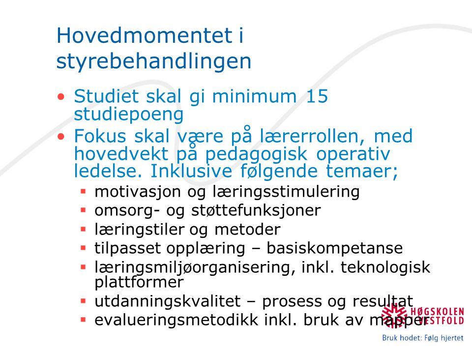 Hovedmomentet i styrebehandlingen Studiet skal gi minimum 15 studiepoeng Fokus skal være på lærerrollen, med hovedvekt på pedagogisk operativ ledelse.