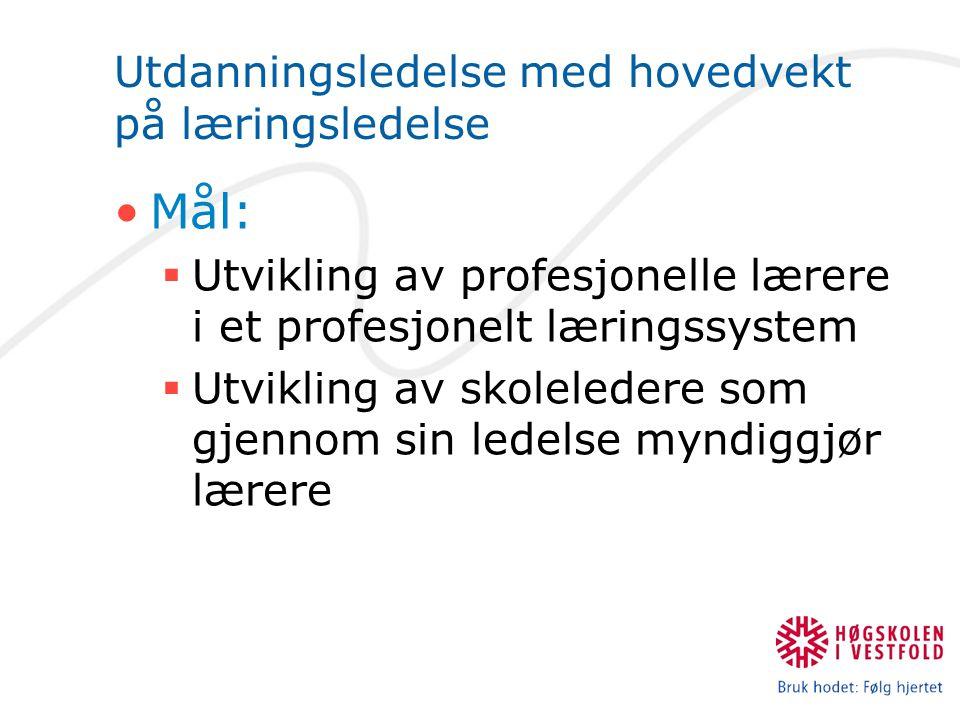 Utdanningsledelse med hovedvekt på læringsledelse Mål:  Utvikling av profesjonelle lærere i et profesjonelt læringssystem  Utvikling av skoleledere som gjennom sin ledelse myndiggjør lærere