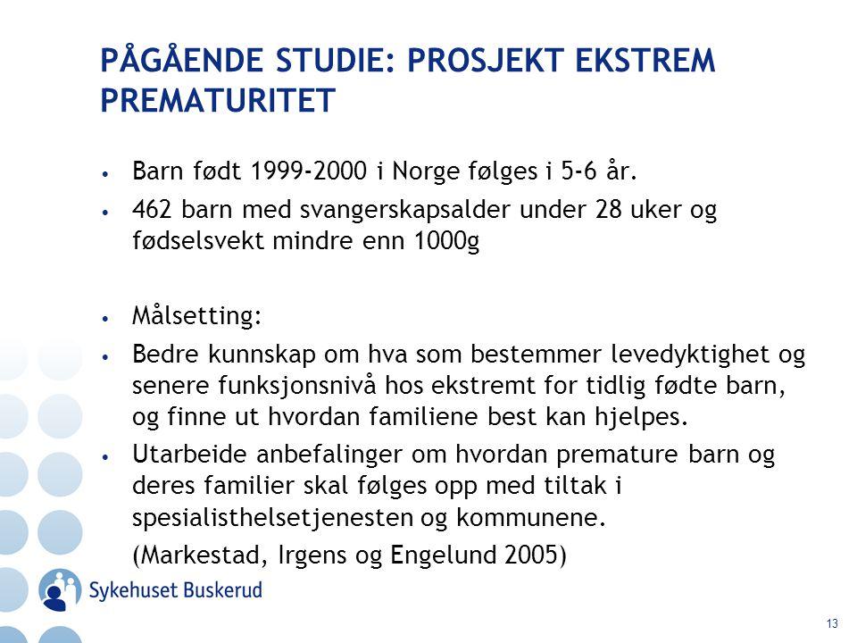 13 PÅGÅENDE STUDIE: PROSJEKT EKSTREM PREMATURITET Barn født 1999-2000 i Norge følges i 5-6 år. 462 barn med svangerskapsalder under 28 uker og fødsels