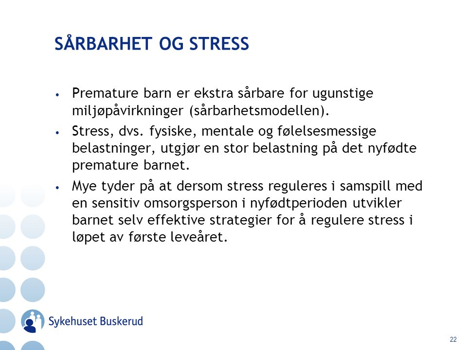 22 SÅRBARHET OG STRESS Premature barn er ekstra sårbare for ugunstige miljøpåvirkninger (sårbarhetsmodellen). Stress, dvs. fysiske, mentale og følelse