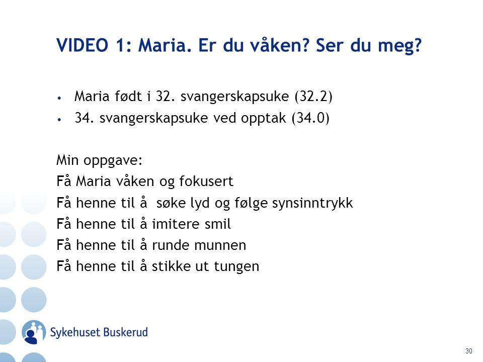 30 VIDEO 1: Maria. Er du våken? Ser du meg? Maria født i 32. svangerskapsuke (32.2) 34. svangerskapsuke ved opptak (34.0) Min oppgave: Få Maria våken