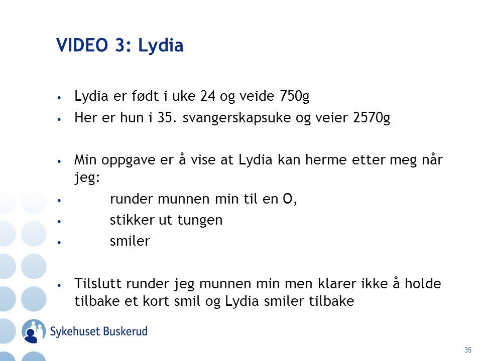 35 VIDEO 3: Lydia Lydia er født i uke 24 og veide 750g Her er hun i 35. svangerskapsuke og veier 2570g Min oppgave er å vise at Lydia kan herme etter