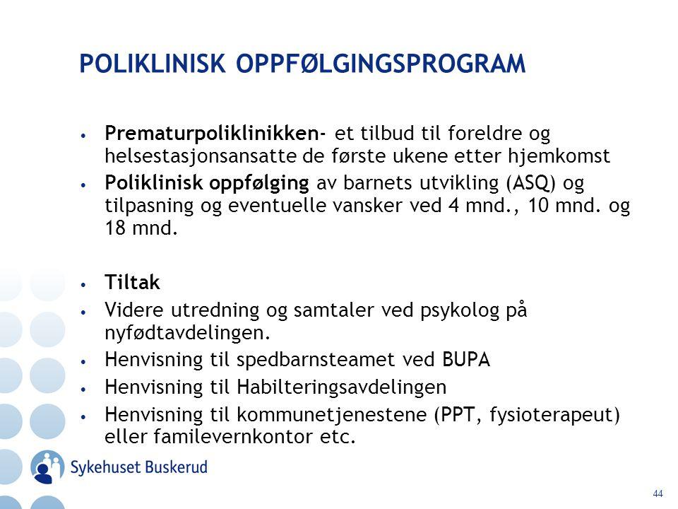 44 POLIKLINISK OPPFØLGINGSPROGRAM Prematurpoliklinikken- et tilbud til foreldre og helsestasjonsansatte de første ukene etter hjemkomst Poliklinisk op