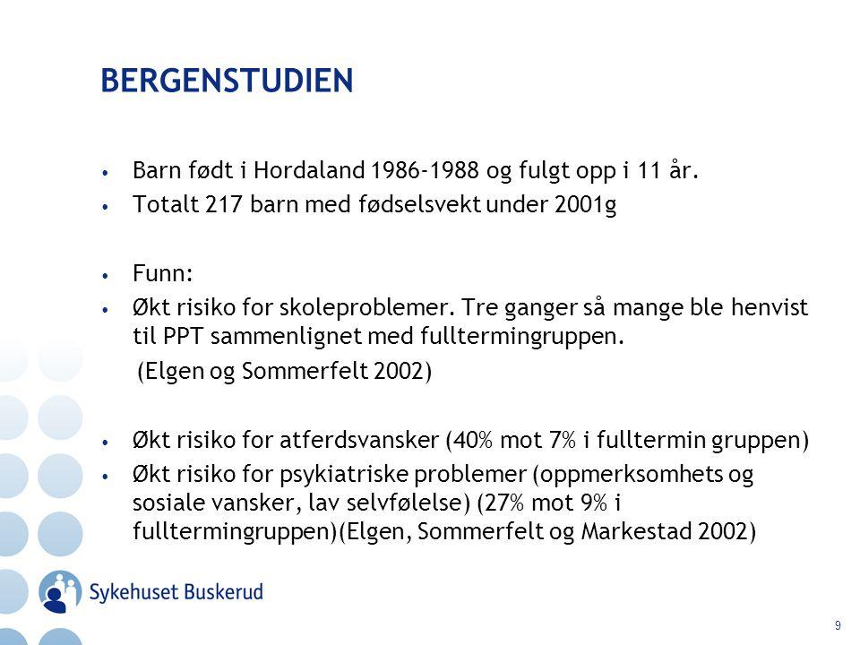 9 BERGENSTUDIEN Barn født i Hordaland 1986-1988 og fulgt opp i 11 år. Totalt 217 barn med fødselsvekt under 2001g Funn: Økt risiko for skoleproblemer.