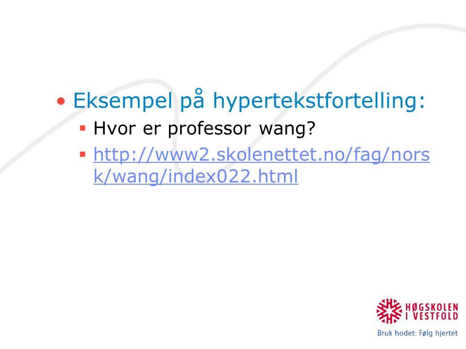 Eksempel på hypertekstfortelling:  Hvor er professor wang?  http://www2.skolenettet.no/fag/nors k/wang/index022.html http://www2.skolenettet.no/fag/