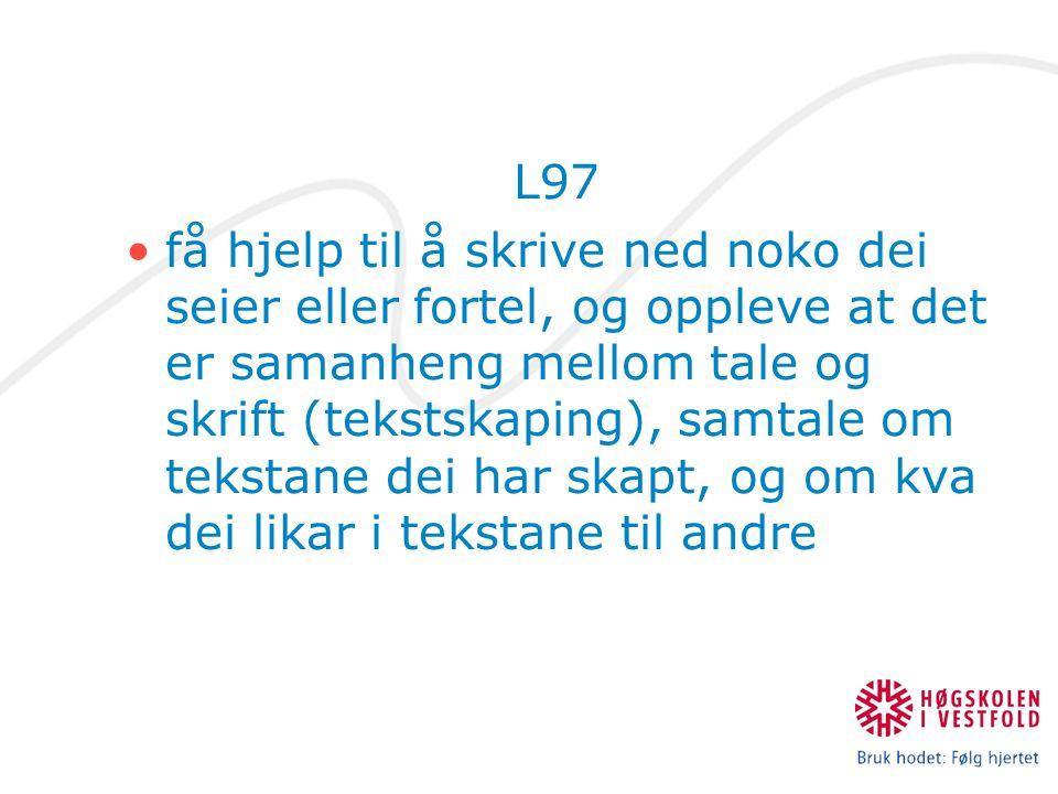 L97 få hjelp til å skrive ned noko dei seier eller fortel, og oppleve at det er samanheng mellom tale og skrift (tekstskaping), samtale om tekstane de