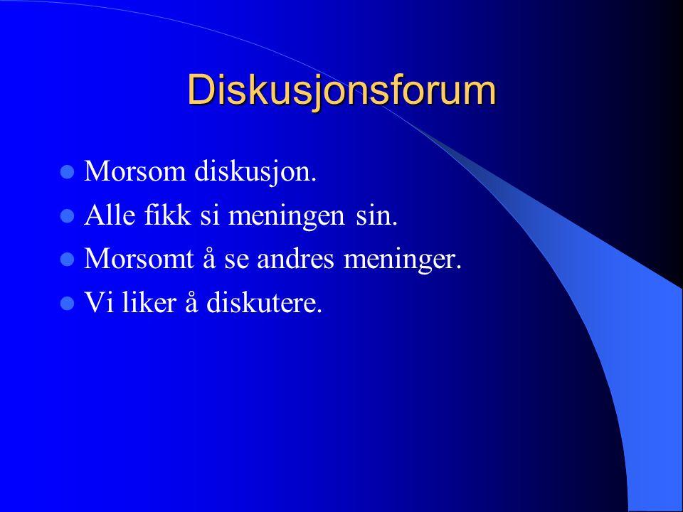 Diskusjonsforum Morsom diskusjon. Alle fikk si meningen sin.
