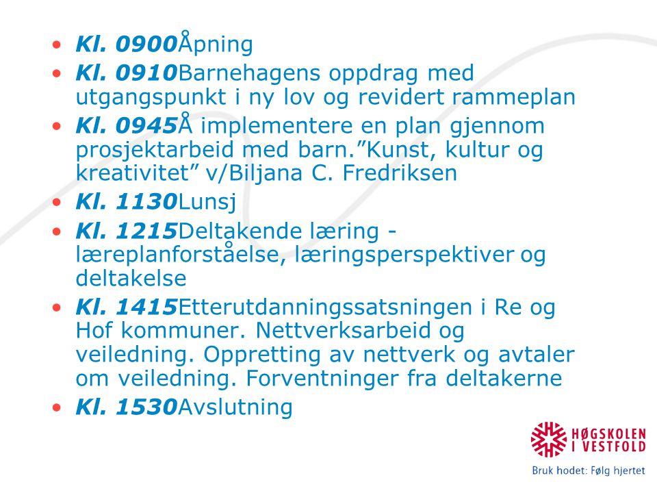 Kl. 0900Åpning Kl. 0910Barnehagens oppdrag med utgangspunkt i ny lov og revidert rammeplan Kl.