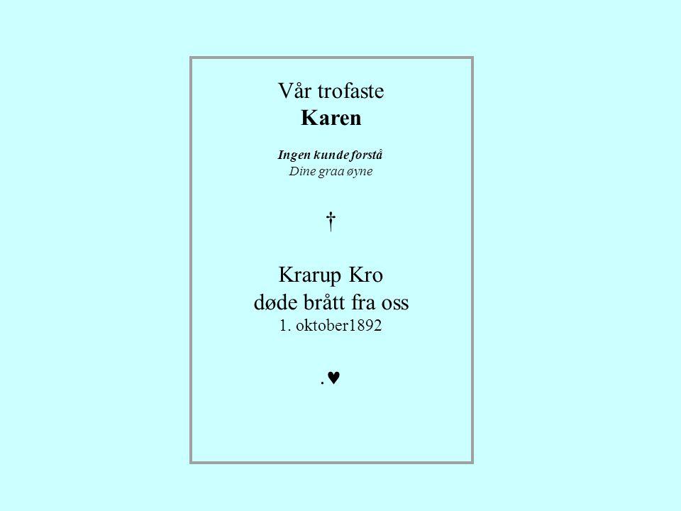 Vår trofaste Karen Ingen kunde forstå Dine graa øyne † Krarup Kro døde brått fra oss 1.