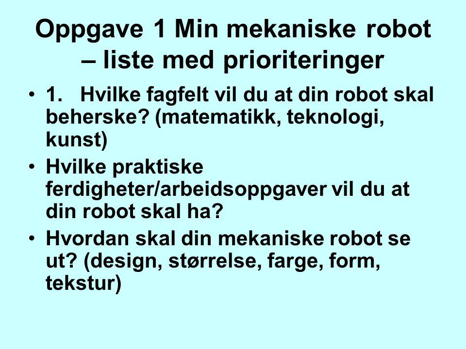 Oppgave 1 Min mekaniske robot – liste med prioriteringer 1.